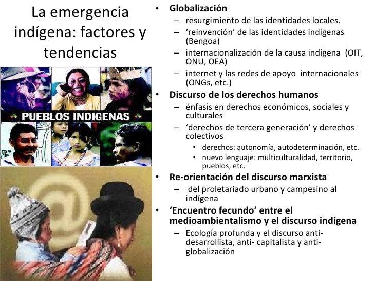 La emergencia indígena: factores y tendencias <ul><li>Globalización </li></ul><ul><ul><li>resurgimiento de las identidades...