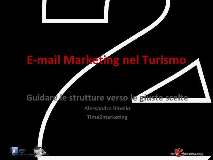 E-mail Marketing nel Turismo Guidare le strutture verso le giuste scelte Alessandro Binello Time2marketing