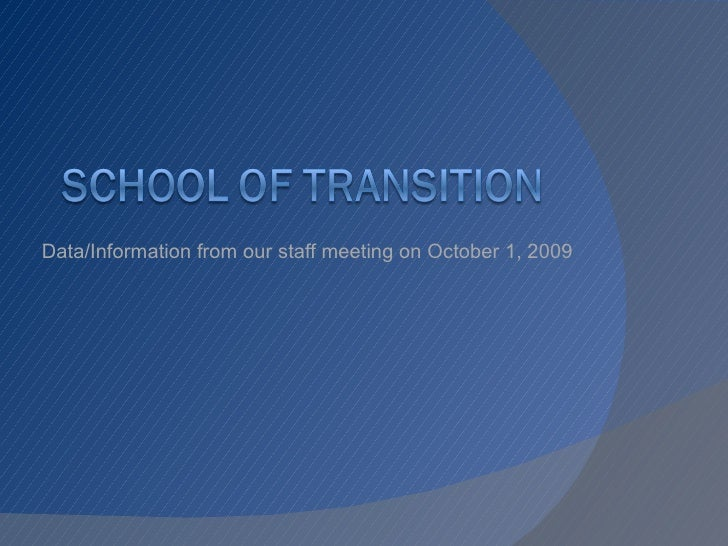 Data/Information from our staff meeting on October 1, 2009