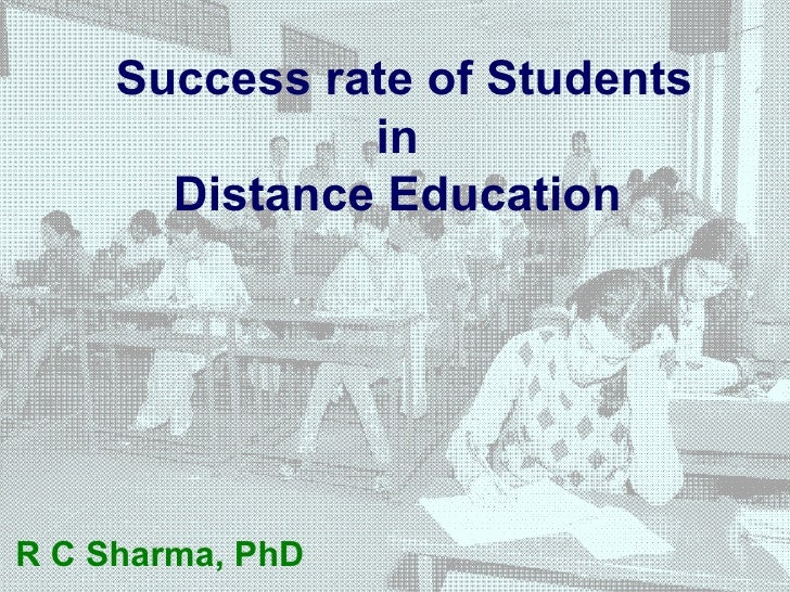 Success rate of Students in  Distance Education   R C Sharma, PhD