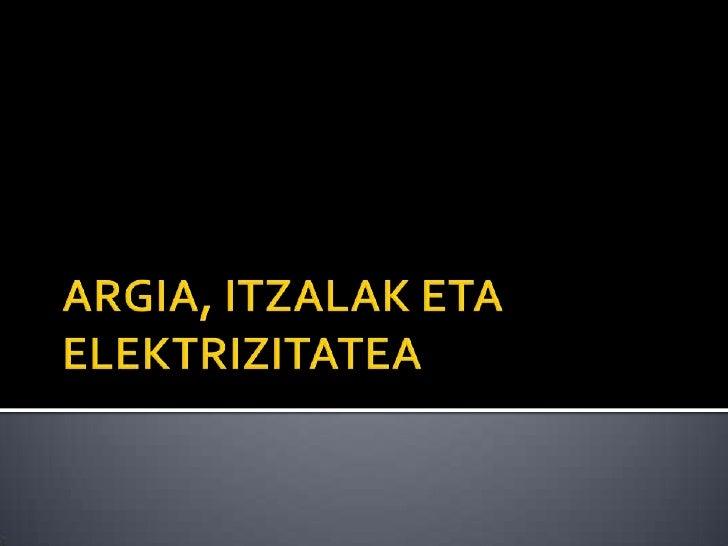 ARGIA, ITZALAK ETA ELEKTRIZITATEA<br />