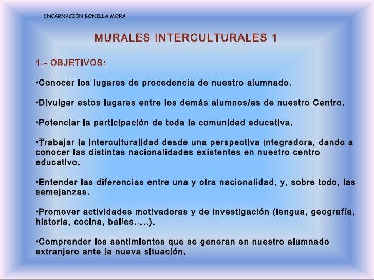 ENCARNACIÓN BONILLA MORA MURALES INTERCULTURALES 1 <ul><li>1.- OBJETIVOS: </li></ul><ul><li>Conocer los lugares de procede...