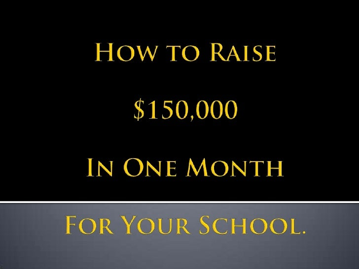 Set a monetary goal: i.e.$150,000 for the      music department at Frederick Douglas High     School     Pitch the idea t...