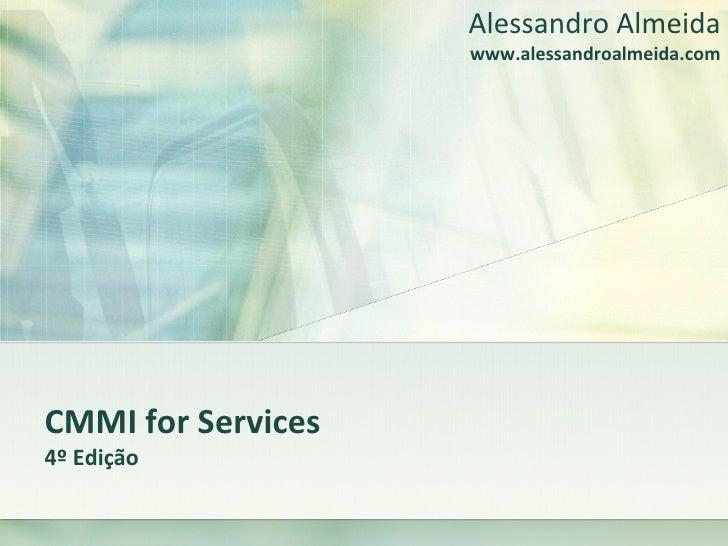 CMMI for Services 4º Edição Alessandro Almeida www.alessandroalmeida.com
