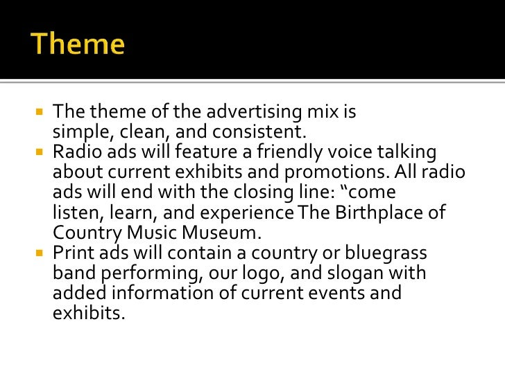 Theme<br />The theme of the advertising mix is simple, clean, and consistent.<br />Radio ads will feature a friendly voice...