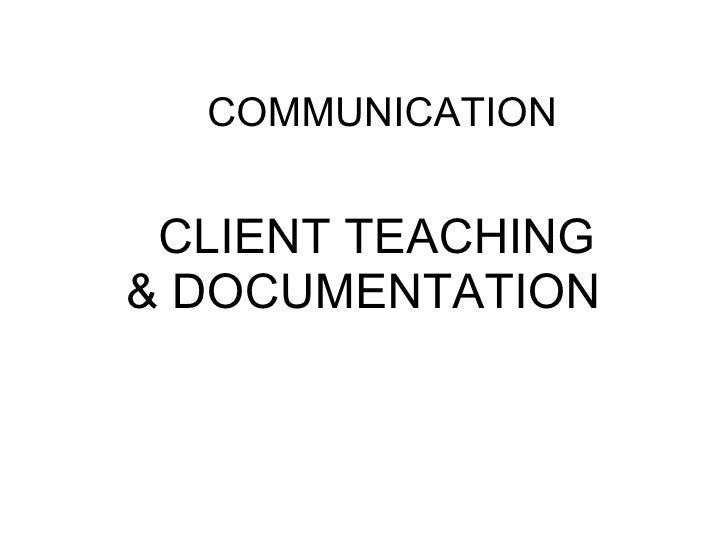 COMMUNICATION CLIENT TEACHING & DOCUMENTATION