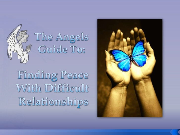 The Angels Guide To:<br />Finding PeaceWith DifficultRelationships<br />