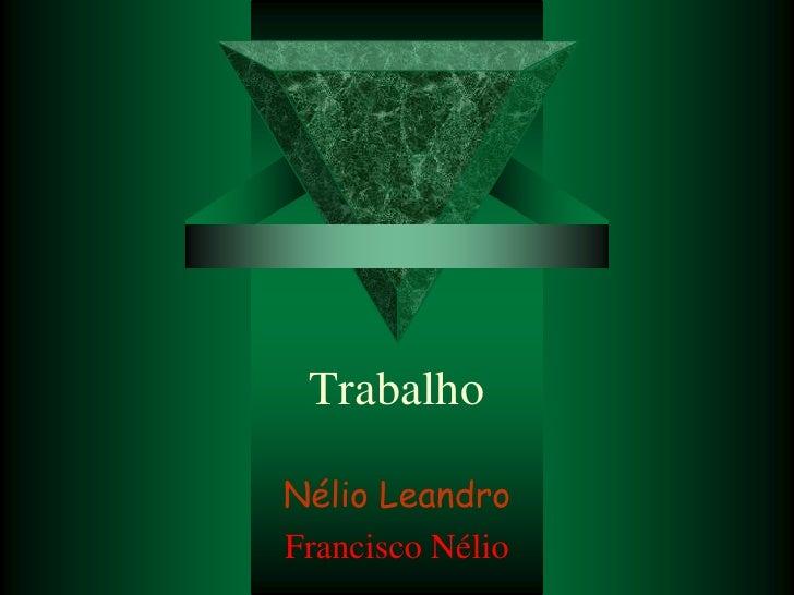 Trabalho  Nélio Leandro Francisco Nélio