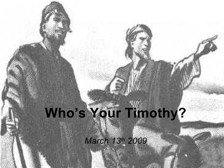 Who's Your Timothy? March 13 th  2009