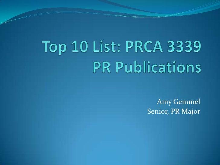 Top 10 List: PRCA 3339PR Publications<br />Amy Gemmel<br />Senior, PR Major<br />