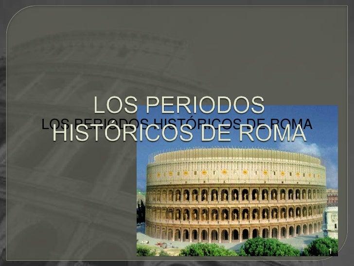 LOS PERIODOS HISTÓRICOS DE ROMA<br />LOS PERIODOS HISTÓRICOS DE ROMA<br />1<br />