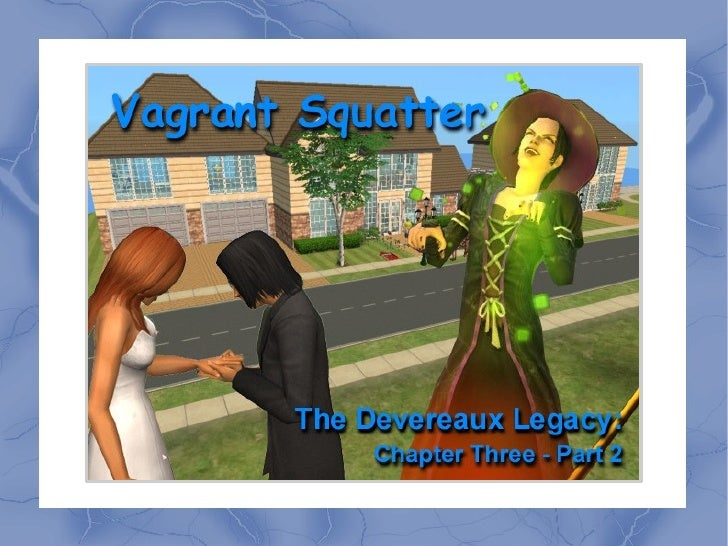 Welcome back to The Devereaux Legacy. This chapter is called Vagrant Squatter for two reasons. The first being, my Sims (b...