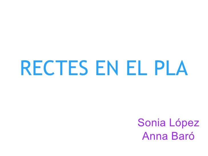 RECTES EN EL PLA Sonia López Anna Baró