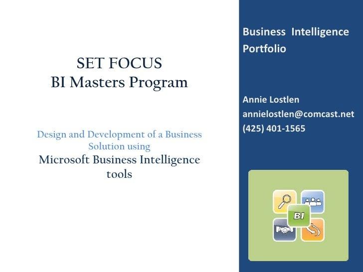 Business  Intelligence<br />Portfolio<br />Annie Lostlen<br />annielostlen@comcast.net<br />(425) 401-1565<br />SET FOCUS ...