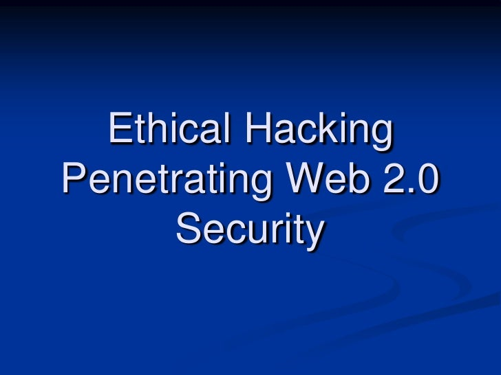 Ethical HackingPenetrating Web 2.0 Security<br />