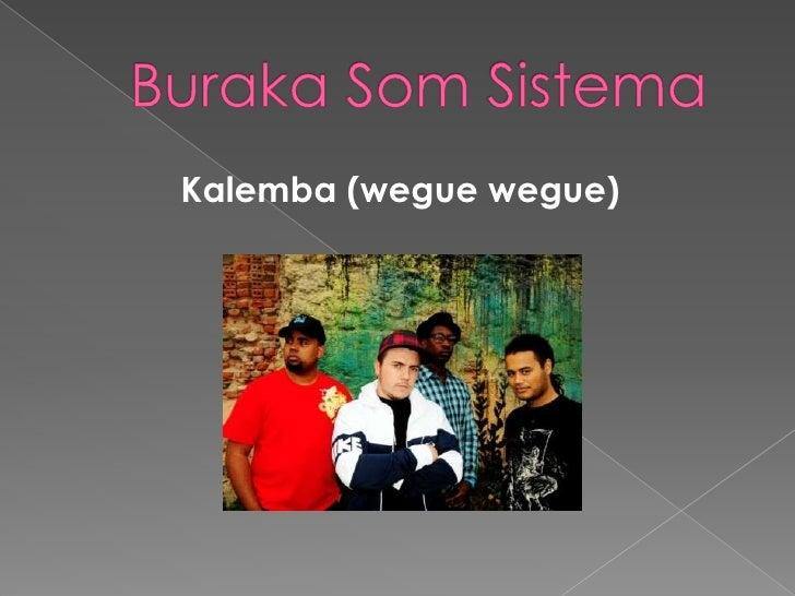 BurakaSom Sistema<br />Kalemba (weguewegue)<br />