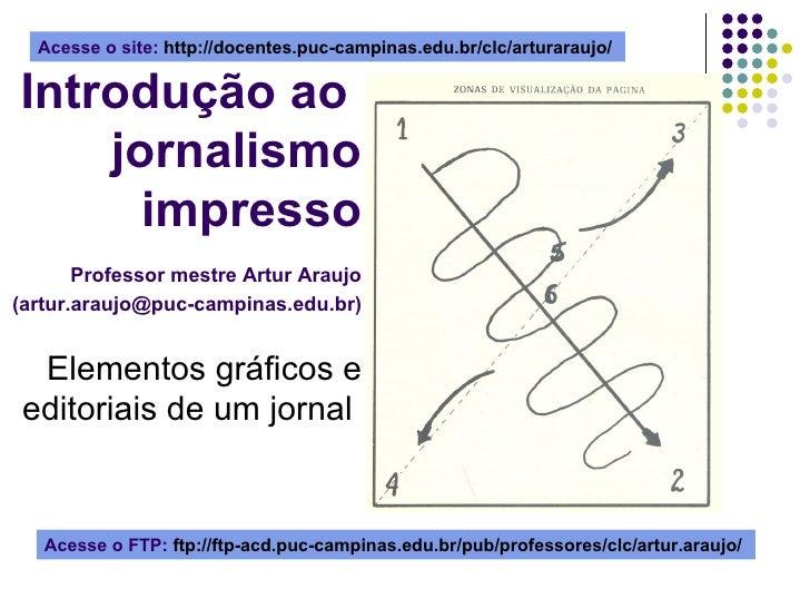 Introdução ao  jornalismo impresso   Professor mestre Artur Araujo (artur.araujo@puc-campinas.edu.br) Elementos gráficos e...