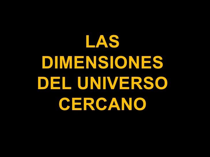 LAS DIMENSIONES DEL UNIVERSO CERCANO