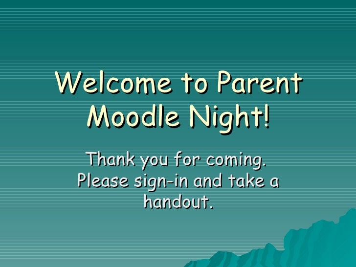 Welcome to Parent Moodle Night! Thank you for coming.  Please sign-in and take a handout.