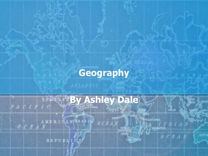 Geography By Ashley Dale