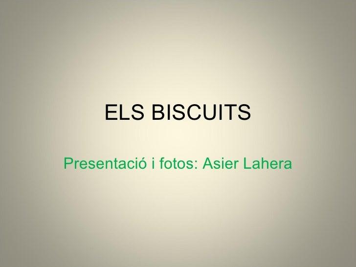 ELS BISCUITS Presentació i fotos: Asier Lahera