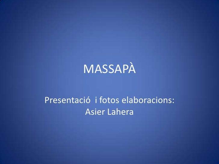 MASSAPÀ  Presentació i fotos elaboracions:           Asier Lahera