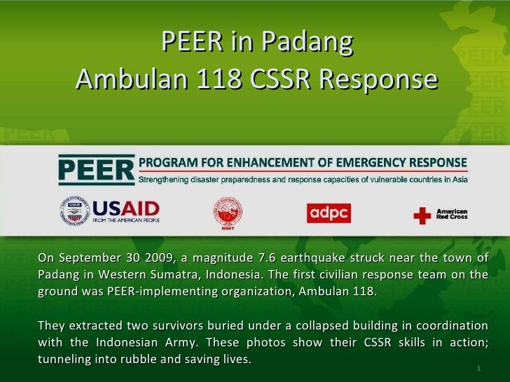 PEER in Padang Ambulan 118 CSSR Response <ul><li>On September 30 2009, a magnitude 7.6 earthquake struck near the town of ...