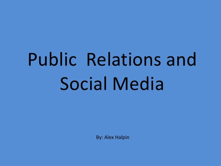 Public  Relations and Social Media<br />By: Alex Halpin<br />