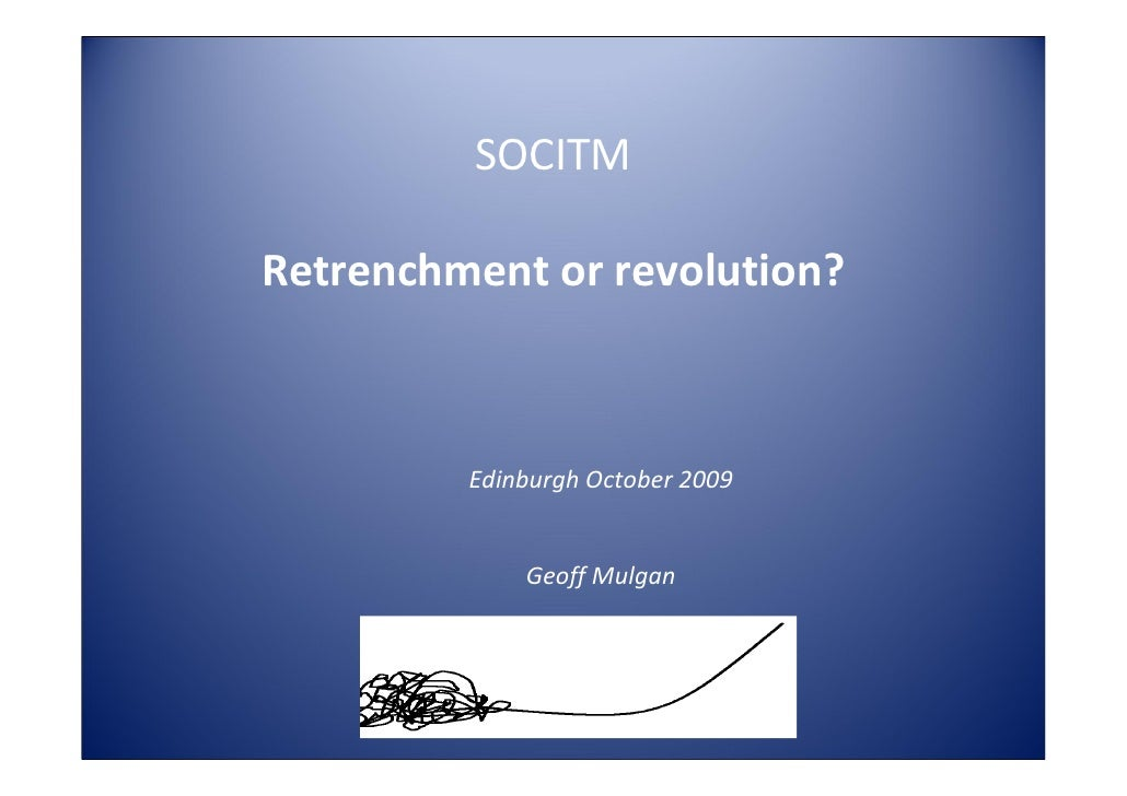 SOCITM  Retrenchment or revolution?             Edinburgh October 2009                Geoff Mulgan