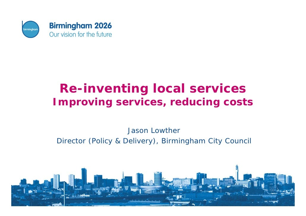 Re-inventing local services Improving services, reducing costs                      Jason Lowther Director (Policy & Deliv...