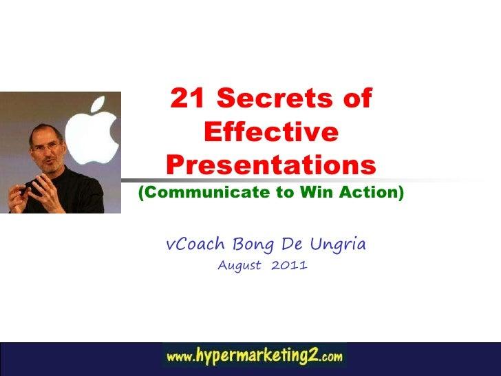 21 Secrets of    Effective  Presentations(Communicate to Win Action)  vCoach Bong De Ungria        August 2011