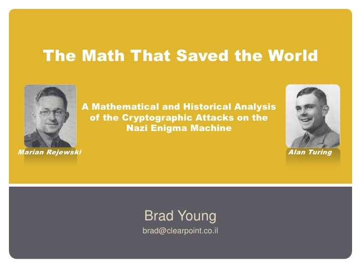 The Math That Saved the World<br />Brad Young<br />brad@clearpoint.co.il<br />A Mathematical and Historical Analysis of th...