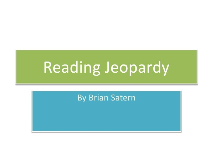 Reading Jeopardy     By Brian Satern