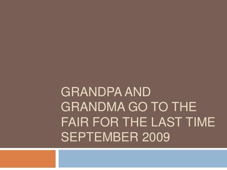 Grandpa and Grandma go to the fair for the last timeSeptember 2009<br />