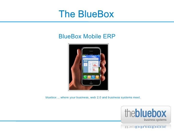 The BlueBox The BlueBox BlueBox Mobile ERP