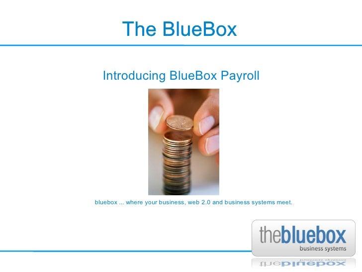The BlueBox The BlueBox Introducing BlueBox Payroll
