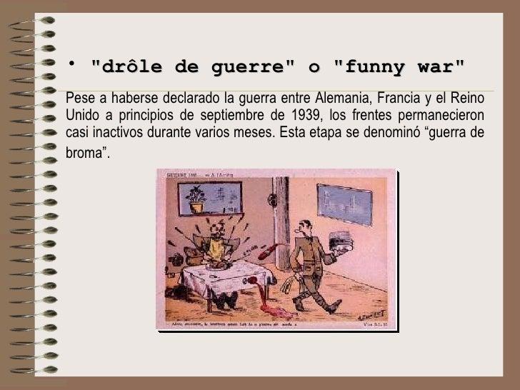<ul><li>&quot;drôle de guerre&quot; o &quot;funny war&quot; </li></ul><ul><li>Pese a haberse declarado la guerra entre Ale...
