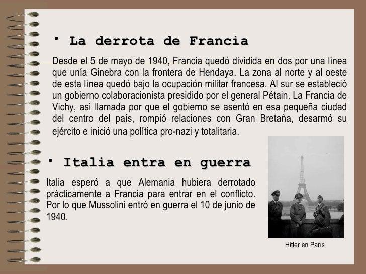 <ul><li>La derrota de Francia </li></ul><ul><li>Desde el 5 de mayo de 1940,  Francia quedó dividida en dos por una línea q...