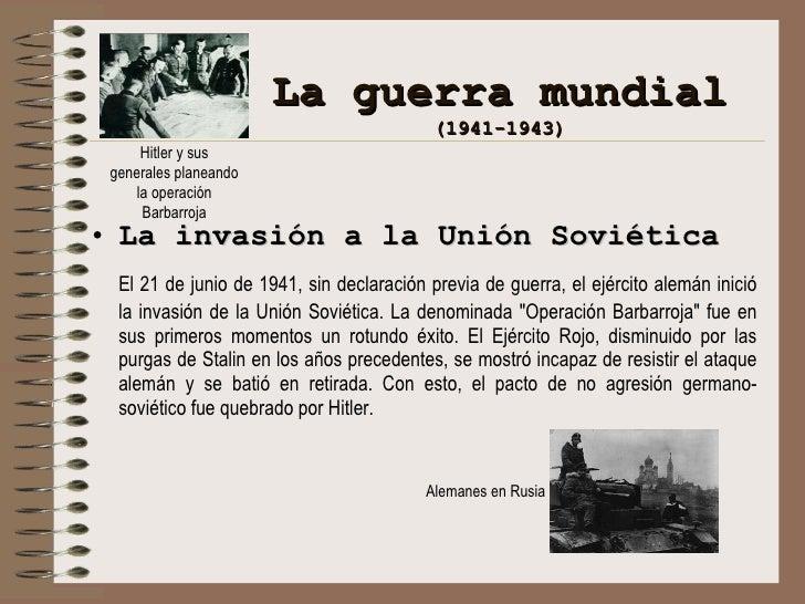 La guerra mundial (1941-1943) <ul><li>La invasión a la Unión Soviética </li></ul><ul><li>El 21 de junio de 1941, sin decla...