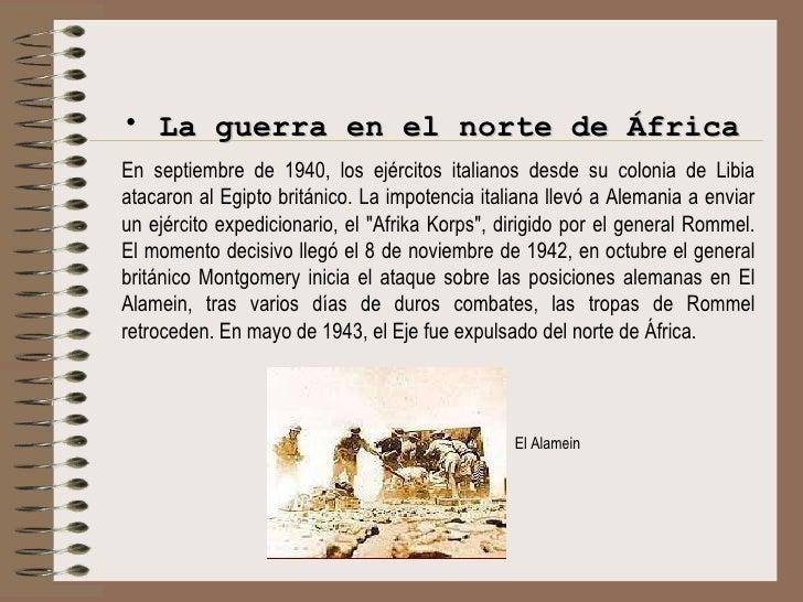 <ul><li>La guerra en el norte de África </li></ul><ul><li>En septiembre de 1940, los ejércitos italianos desde su colonia ...