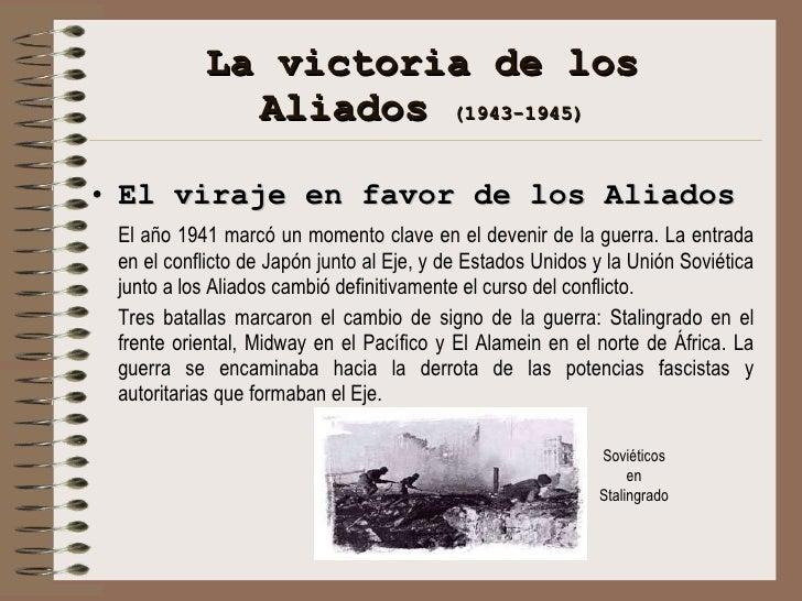 La victoria de los Aliados  (1943-1945) <ul><li>El viraje en favor de los Aliados </li></ul><ul><li>El año 1941 marcó un m...