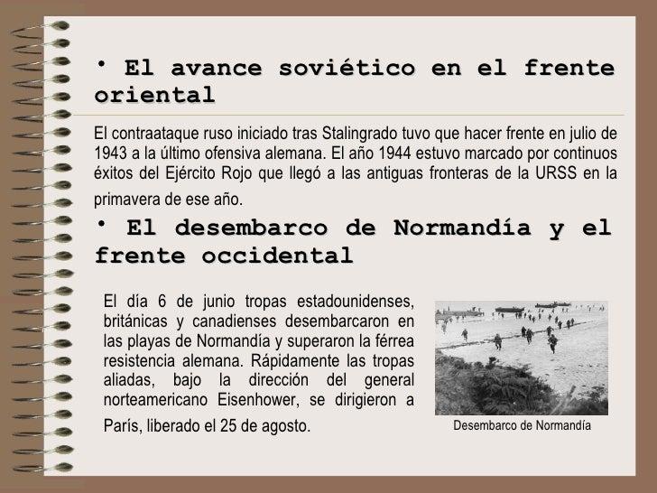 Desembarco de Normandía <ul><li>El avance soviético en el frente oriental </li></ul><ul><li>El contraataque ruso iniciado ...