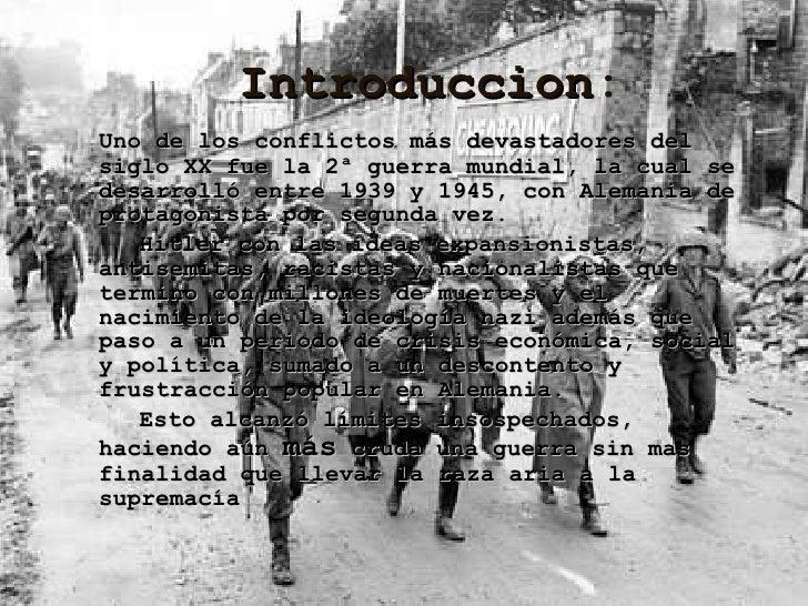 Introduccion : <ul><li>Uno de los conflictos más devastadores del siglo XX fue la 2ª guerra mundial, la cual se desarrolló...
