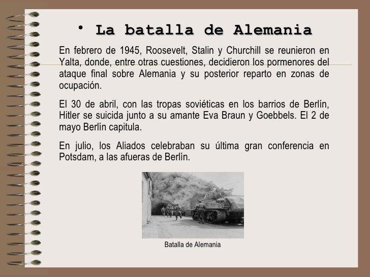 <ul><li>La batalla de Alemania </li></ul><ul><li>En febrero de 1945, Roosevelt, Stalin y Churchill se reunieron en Yalta, ...