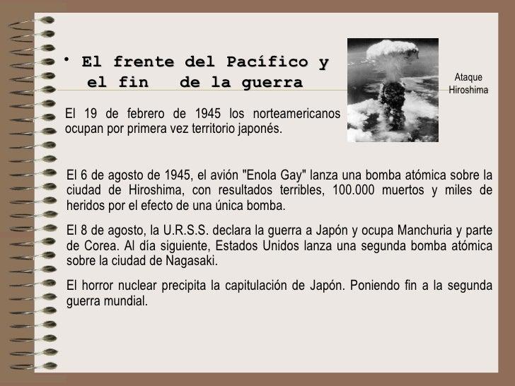 <ul><li>El frente del Pacífico y el fin  de la guerra </li></ul>Ataque Hiroshima El 6 de agosto de 1945, el avión &quot;En...