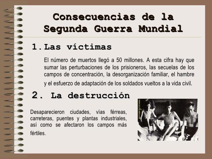Consecuencias de la Segunda Guerra Mundial <ul><li>Las víctimas </li></ul><ul><li>El número de muertos llegó a 50 millones...