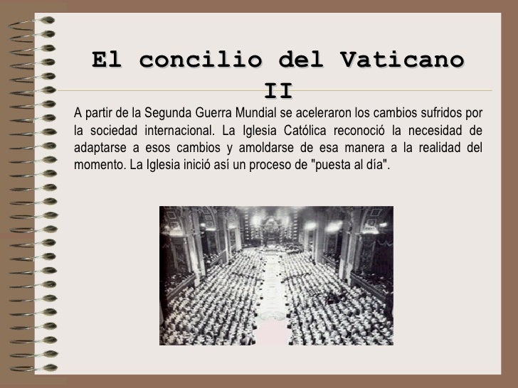 El concilio del Vaticano II A partir de la Segunda Guerra Mundial se aceleraron los cambios sufridos por la sociedad inter...