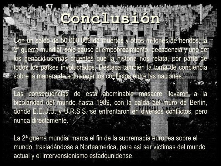 Con un saldo de 50.000.000 de muertos y otros millones de heridos, la 2ª guerra mundial, sólo causó el empobrecimiento, ...
