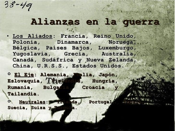 <ul><li>Los   Aliados : Francia ,  Reino Unido ,  Polonia, Dinamarca, Noruega, Bélgica, Países Bajos, Luxemburgo, Yugoslav...