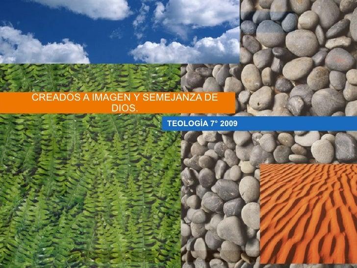 CREADOS A IMAGEN Y SEMEJANZA DE DIOS. TEOLOGÍA 7° 2009